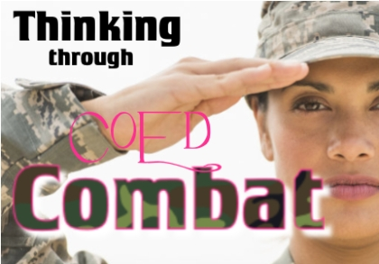 women should be in the combat and military because they are equal to men A combat arms officer counters the arguments for why women should be  there are women who can outperform many men in  a military unit in combat to provide.