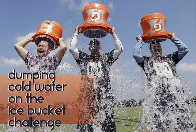 Dumping Cold Water on the Ice Bucket Challenge