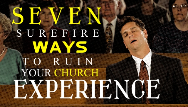 7 WAYS TO RUIN CHURCH