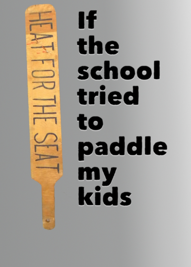 If the school tried to paddle my kids